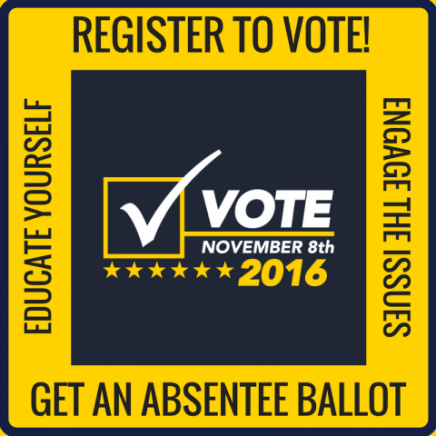 """Blue block that says """"Vote November 8th, 2016"""" with a yellow border that reads """"Register to vote! Engage in the Issue! Get an absentee ballot! Educate Yourself!"""""""